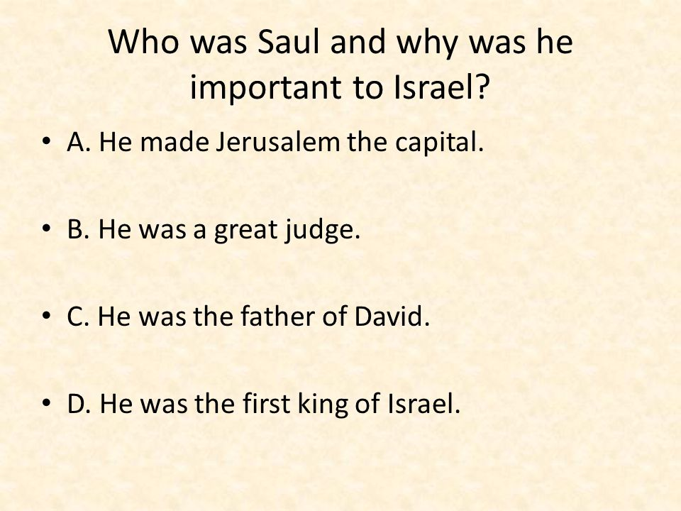 Who was Saul and why was he important to Israel. A.