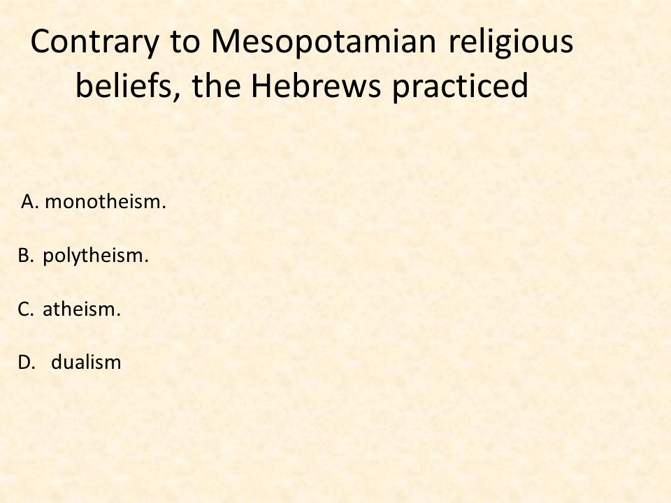 Contrary to Mesopotamian religious beliefs, the Hebrews practiced A.