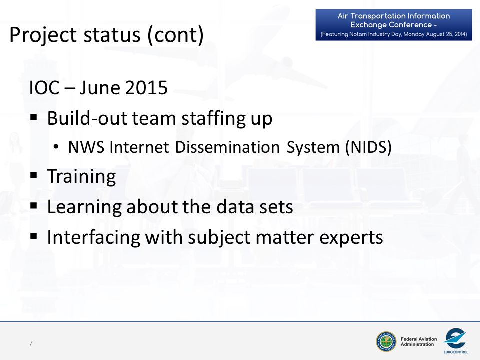 Project status (cont) IOC – June 2015  Build-out team staffing up NWS Internet Dissemination System (NIDS)  Training  Learning about the data sets  Interfacing with subject matter experts 7