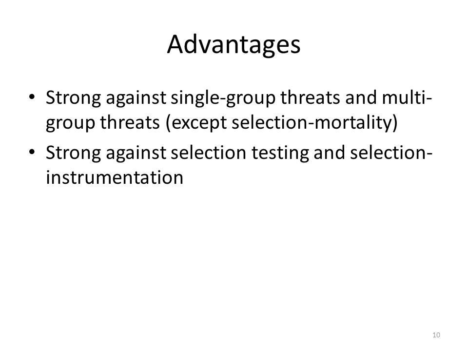 Advantages Strong against single-group threats and multi- group threats (except selection-mortality) Strong against selection testing and selection- instrumentation 10