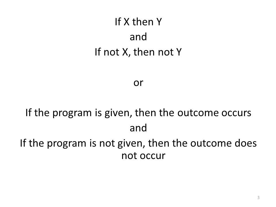 If X then Y and If not X, then not Y or If the program is given, then the outcome occurs and If the program is not given, then the outcome does not occur 3