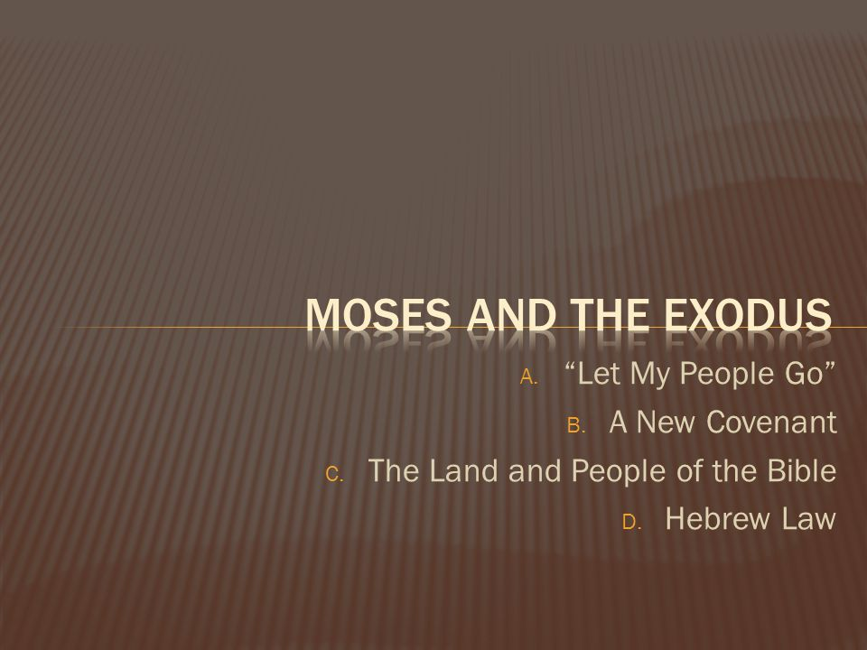 "A. ""Let My People Go"" B. A New Covenant C. The Land and People of the Bible D. Hebrew Law"