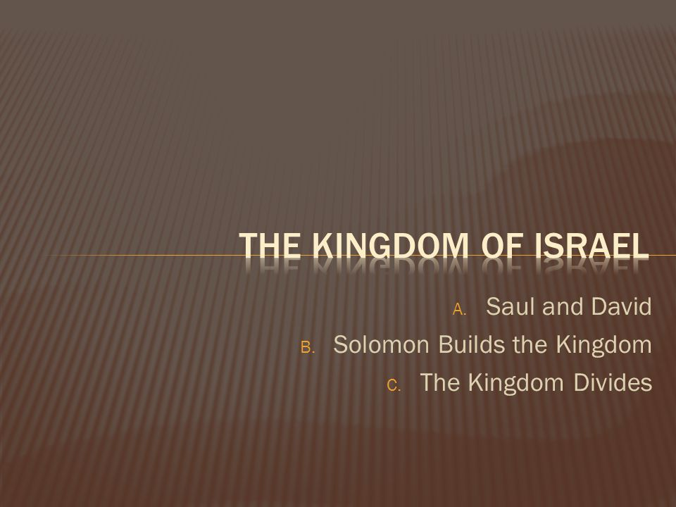 A. Saul and David B. Solomon Builds the Kingdom C. The Kingdom Divides