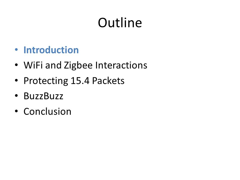 Outline Introduction WiFi and Zigbee Interactions Protecting 15.4 Packets BuzzBuzz Conclusion