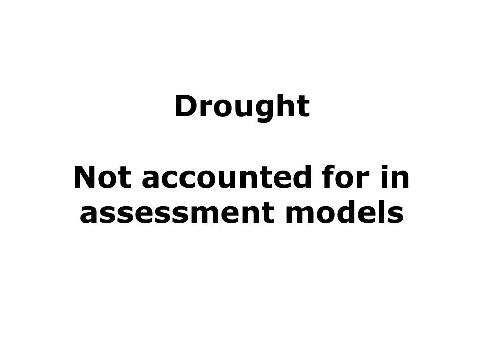 Drought Not accounted for in assessment models