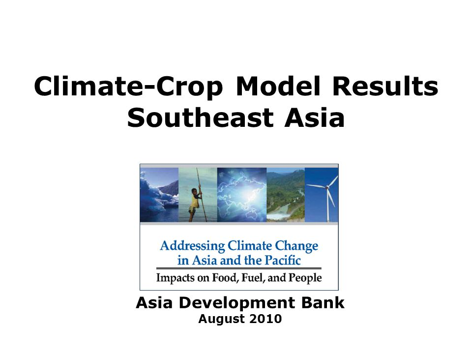 Climate-Crop Model Results Southeast Asia Asia Development Bank August 2010