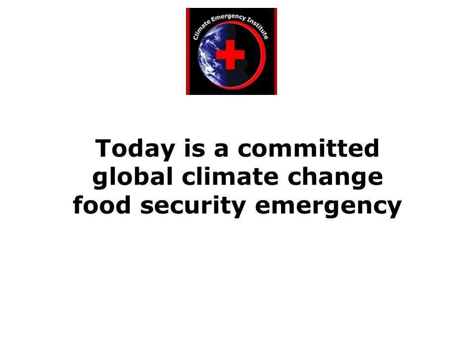 Today is a committed global climate change food security emergency