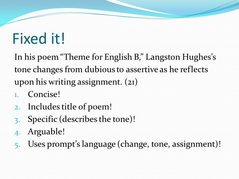 "Fixed it! In his poem ""Theme for English B,"" Langston Hughes's tone changes from dubious to assertive as he reflects upon his writing assignment. (21)"