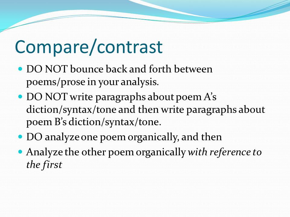 Compare/contrast DO NOT bounce back and forth between poems/prose in your analysis. DO NOT write paragraphs about poem A's diction/syntax/tone and the