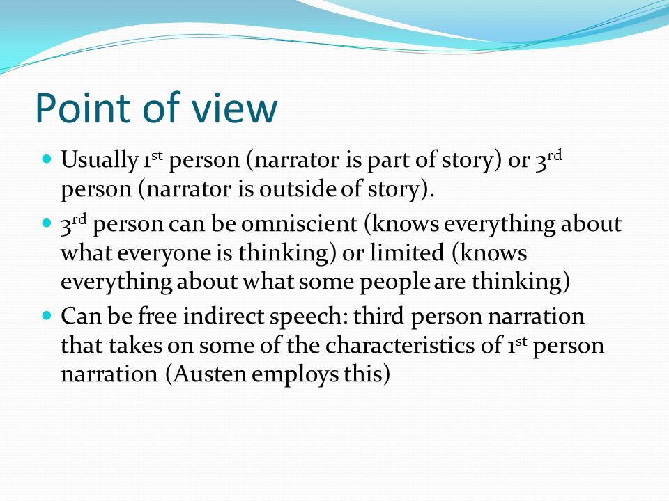 Point of view Usually 1 st person (narrator is part of story) or 3 rd person (narrator is outside of story). 3 rd person can be omniscient (knows ever