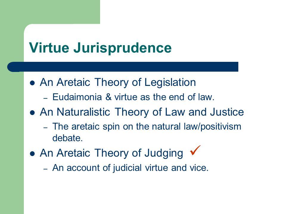 Virtue Jurisprudence An Aretaic Theory of Legislation – Eudaimonia & virtue as the end of law.