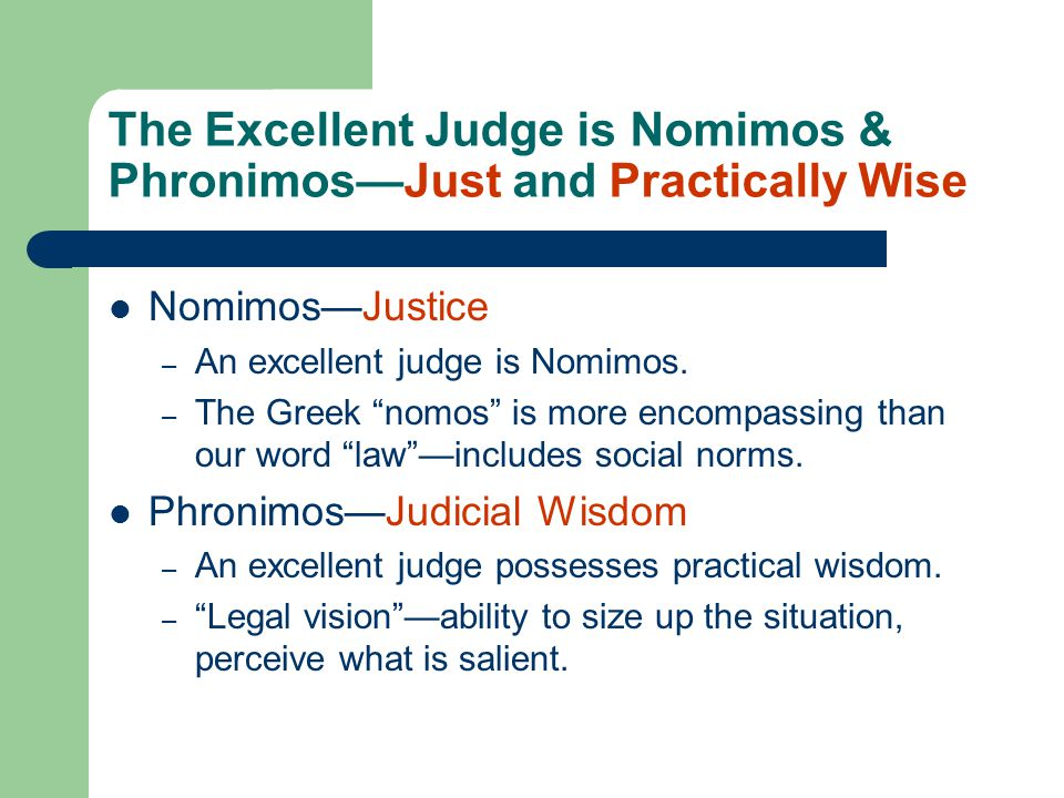"The Excellent Judge is Nomimos & Phronimos—Just and Practically Wise Nomimos—Justice – An excellent judge is Nomimos. – The Greek ""nomos"" is more enco"