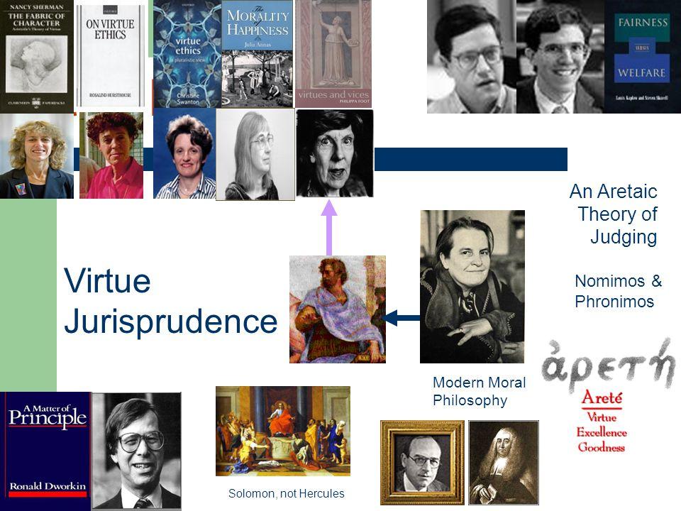 Virtue Ethics Virtue Jurisprudence An Aretaic Theory of Judging Nomimos & Phronimos Modern Moral Philosophy Solomon, not Hercules