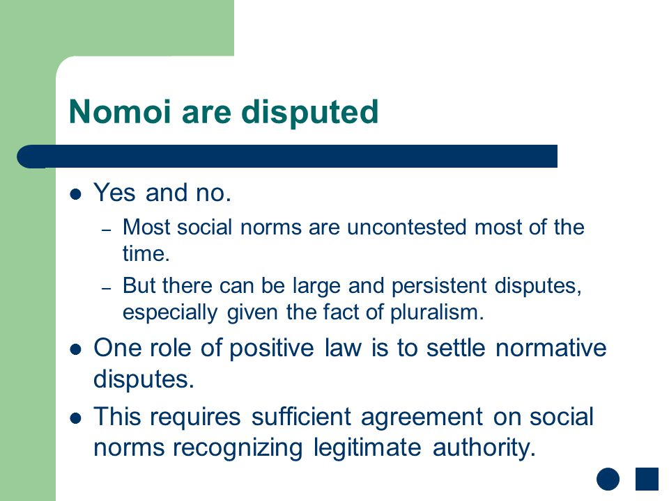Nomoi are disputed Yes and no. – Most social norms are uncontested most of the time.