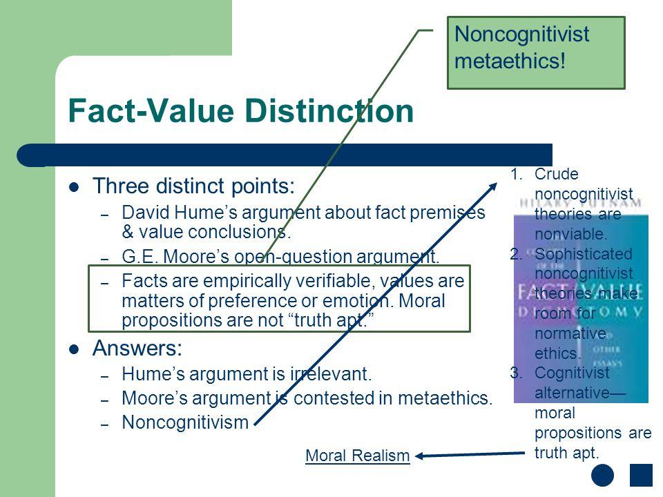 Fact-Value Distinction Three distinct points: – David Hume's argument about fact premises & value conclusions.