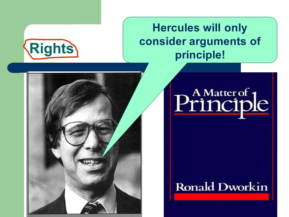 Rights versus Consequences Hercules will only consider arguments of principle!