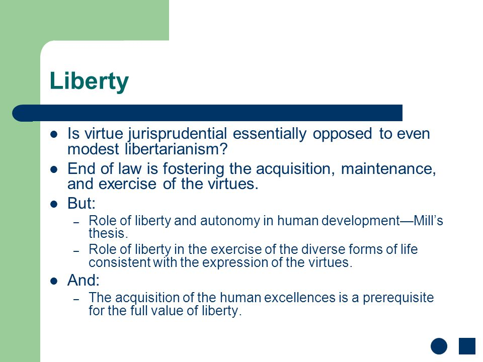Liberty Is virtue jurisprudential essentially opposed to even modest libertarianism? End of law is fostering the acquisition, maintenance, and exercis