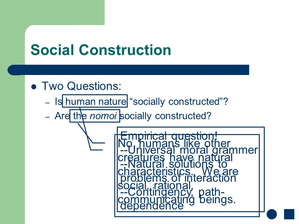 "Social Construction Two Questions: – Is human nature ""socially constructed""? – Are the nomoi socially constructed? Three perspectives: – Aretaic theor"