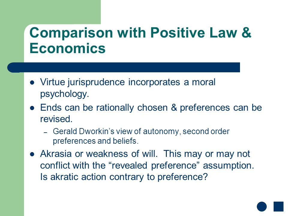 Comparison with Positive Law & Economics Virtue jurisprudence incorporates a moral psychology.