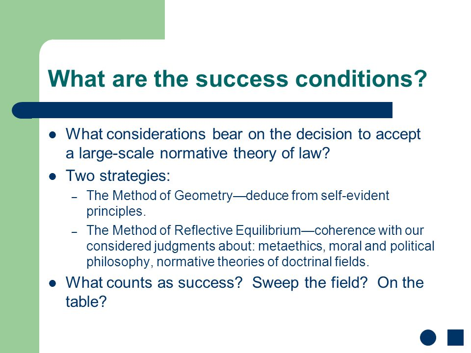 What are the success conditions? What considerations bear on the decision to accept a large-scale normative theory of law? Two strategies: – The Metho