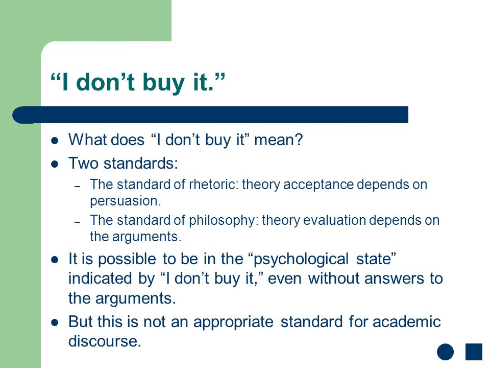 """I don't buy it."" What does ""I don't buy it"" mean? Two standards: – The standard of rhetoric: theory acceptance depends on persuasion. – The standard"