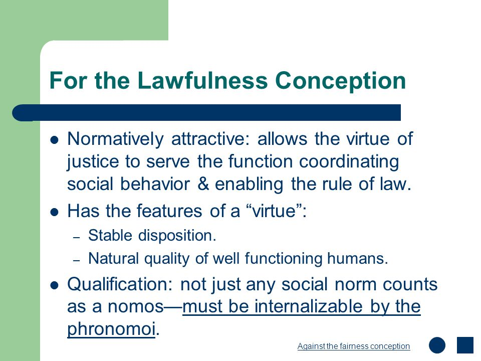 For the Lawfulness Conception Normatively attractive: allows the virtue of justice to serve the function coordinating social behavior & enabling the r
