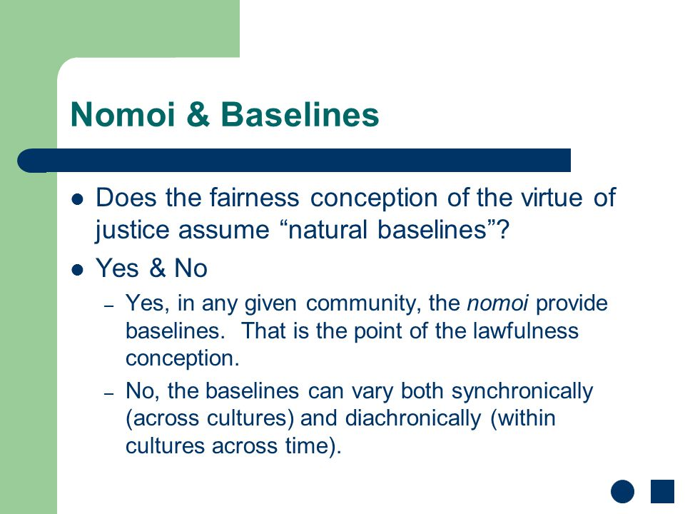 Nomoi & Baselines Does the fairness conception of the virtue of justice assume natural baselines .
