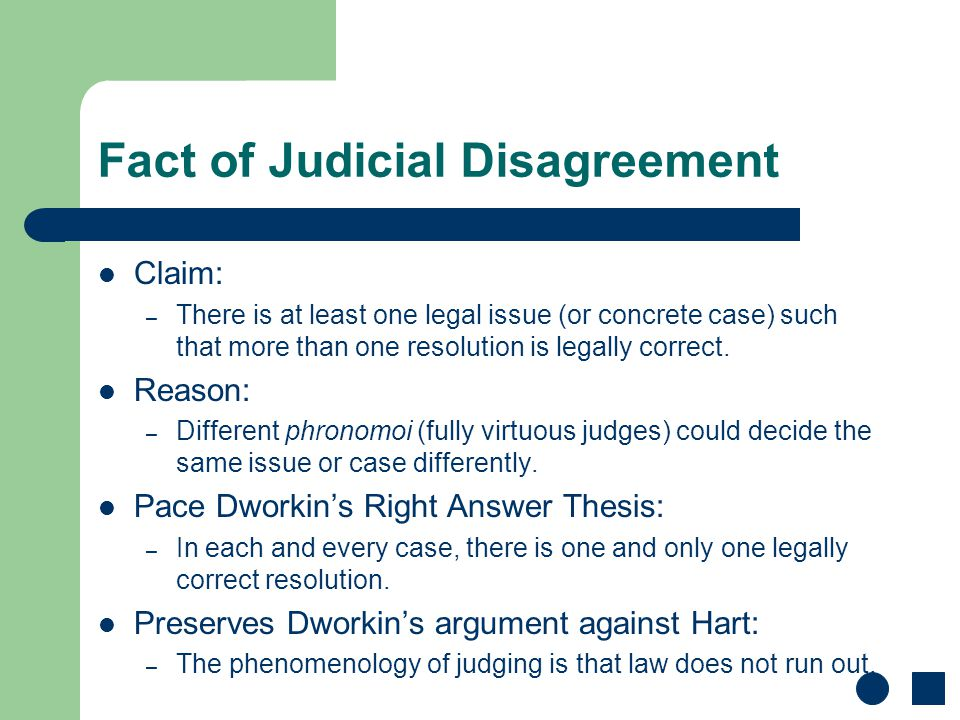 Fact of Judicial Disagreement Claim: – There is at least one legal issue (or concrete case) such that more than one resolution is legally correct.
