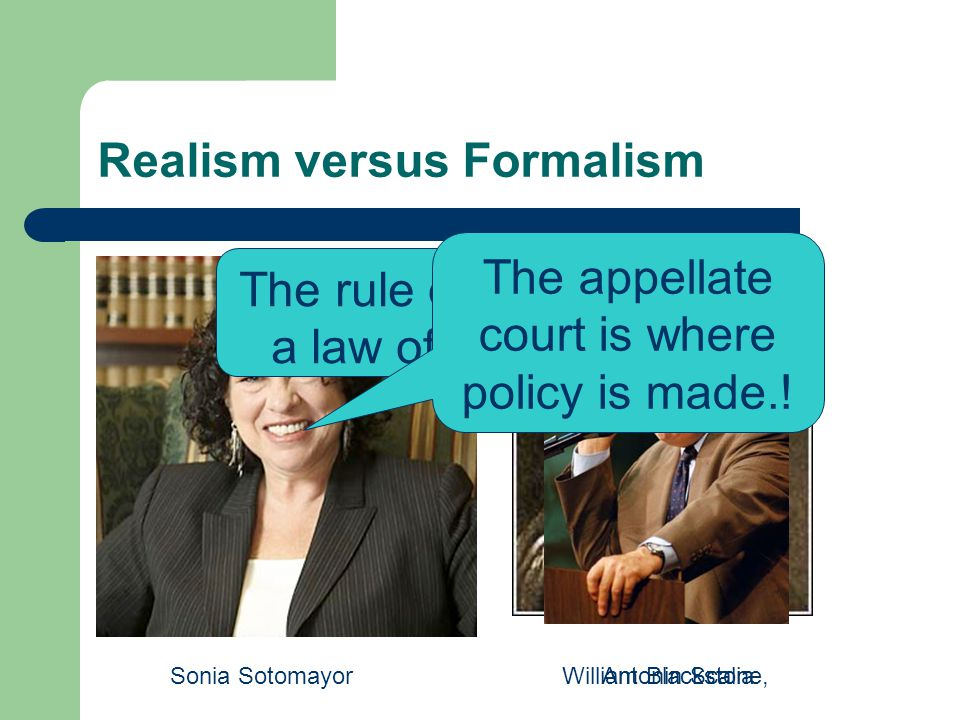 Realism versus Formalism On the one hand, we are all realists—we all seem to believe in an instrumentalist conception of law.