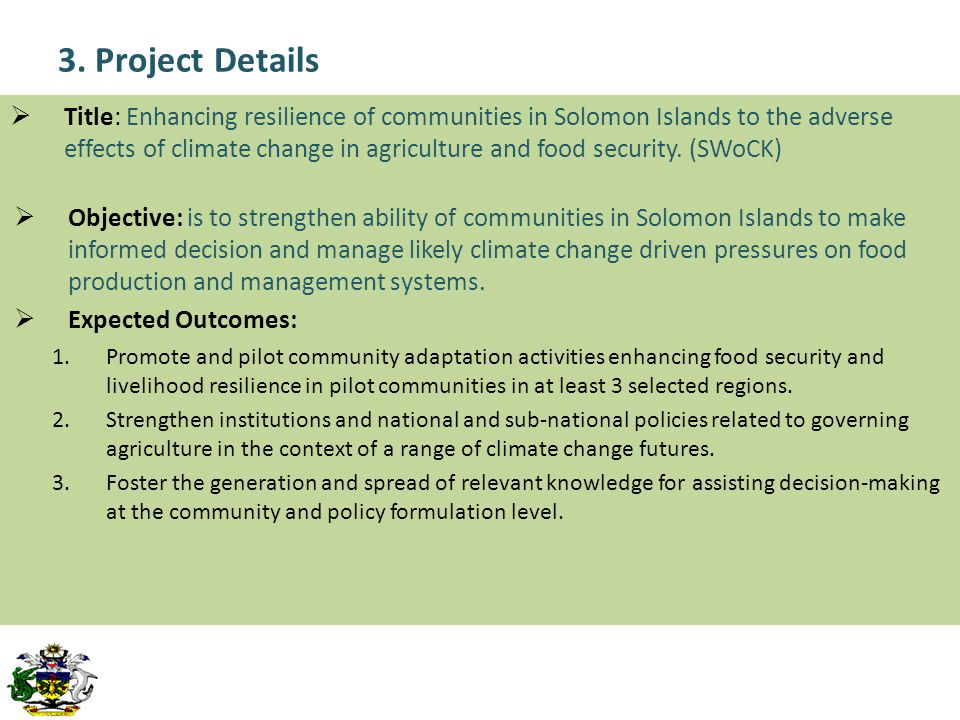3. Project Details  Title: Enhancing resilience of communities in Solomon Islands to the adverse effects of climate change in agriculture and food se