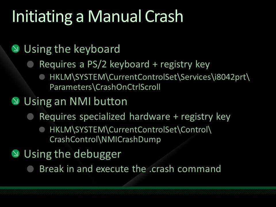 Initiating a Manual Crash Using the keyboard Requires a PS/2 keyboard + registry key HKLM\SYSTEM\CurrentControlSet\Services\i8042prt\ Parameters\Crash