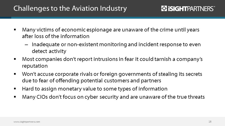 Challenges to the Aviation Industry www.isightpartners.com 16  Many victims of economic espionage are unaware of the crime until years after loss of
