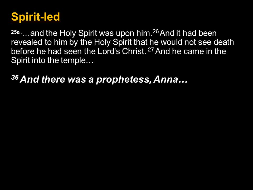 Spirit-led 25a. …and the Holy Spirit was upon him.