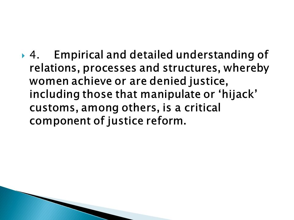  4. Empirical and detailed understanding of relations, processes and structures, whereby women achieve or are denied justice, including those that ma