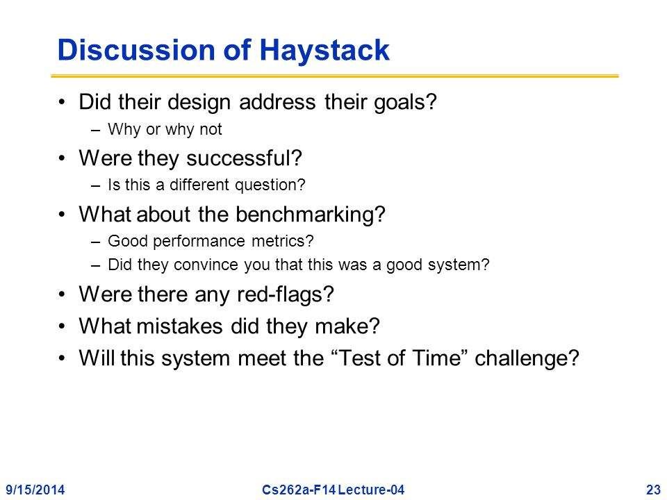 9/15/201423Cs262a-F14 Lecture-04 Discussion of Haystack Did their design address their goals.