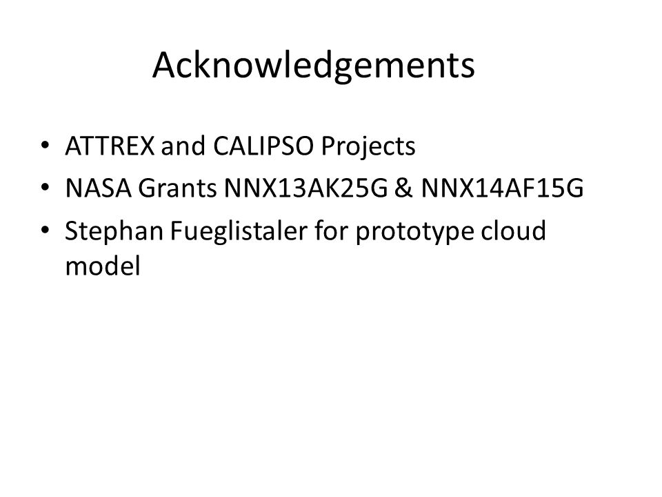 Acknowledgements ATTREX and CALIPSO Projects NASA Grants NNX13AK25G & NNX14AF15G Stephan Fueglistaler for prototype cloud model