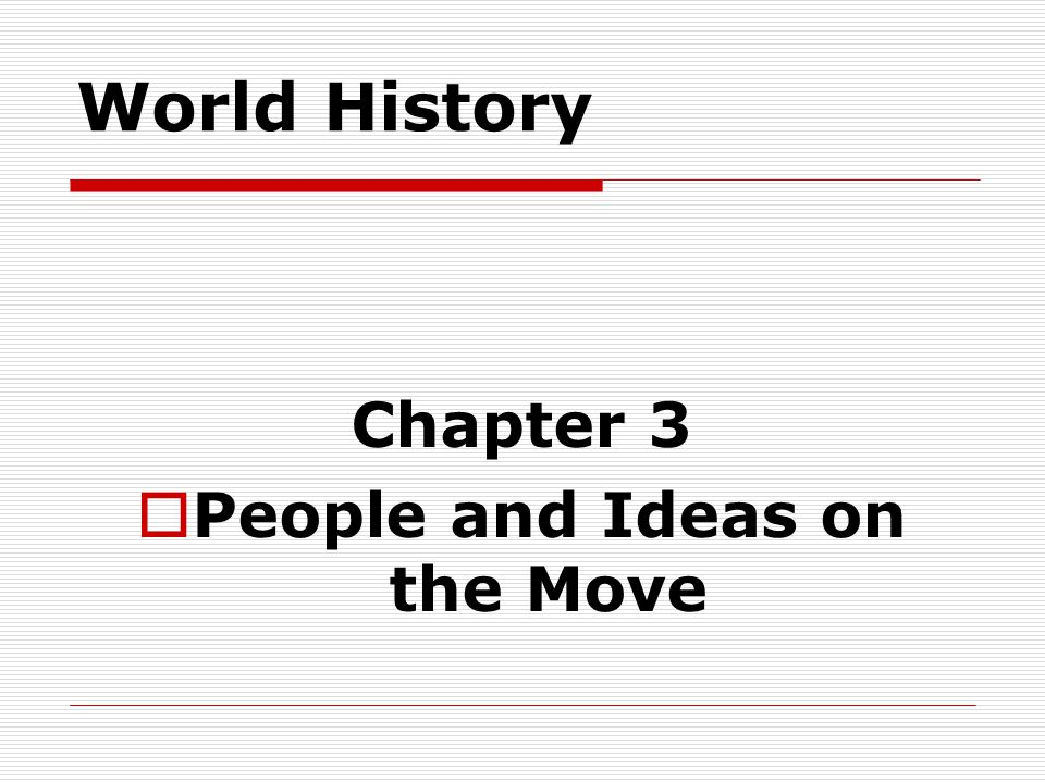 World History Chapter 3  People and Ideas on the Move