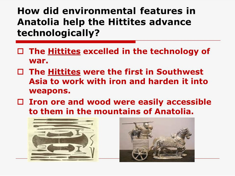 How did environmental features in Anatolia help the Hittites advance technologically.