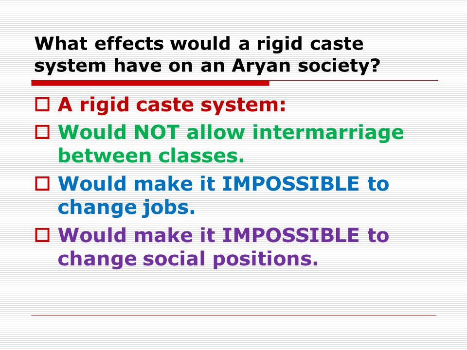 What effects would a rigid caste system have on an Aryan society.