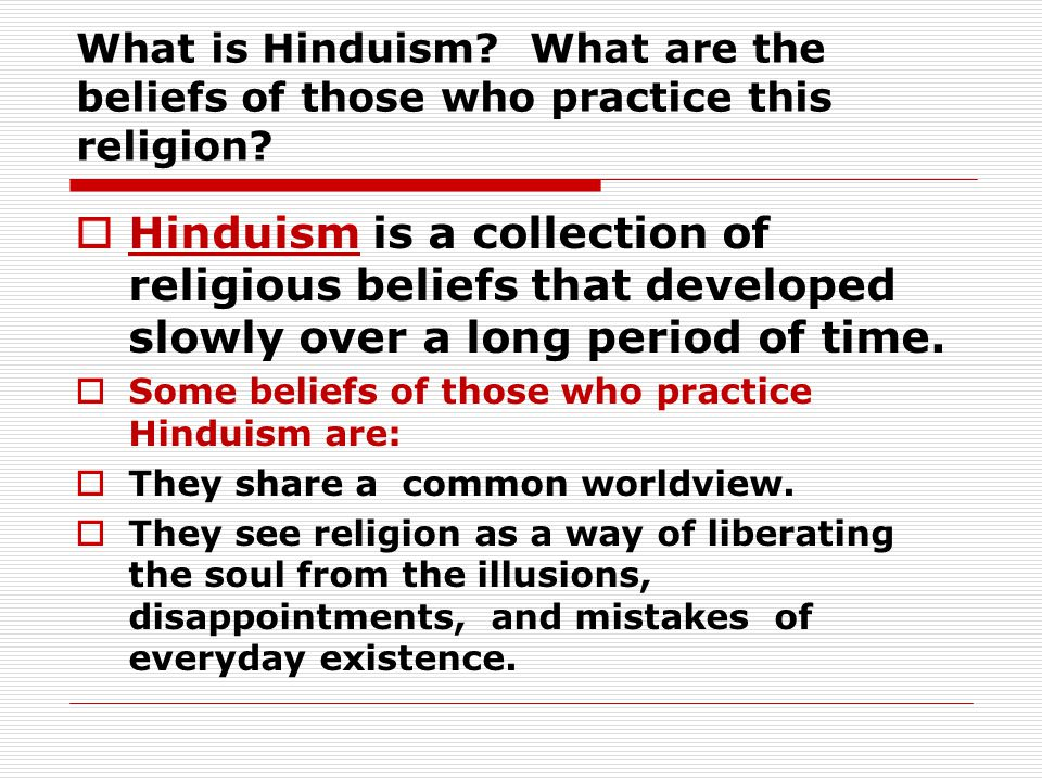 What is Hinduism.What are the beliefs of those who practice this religion.