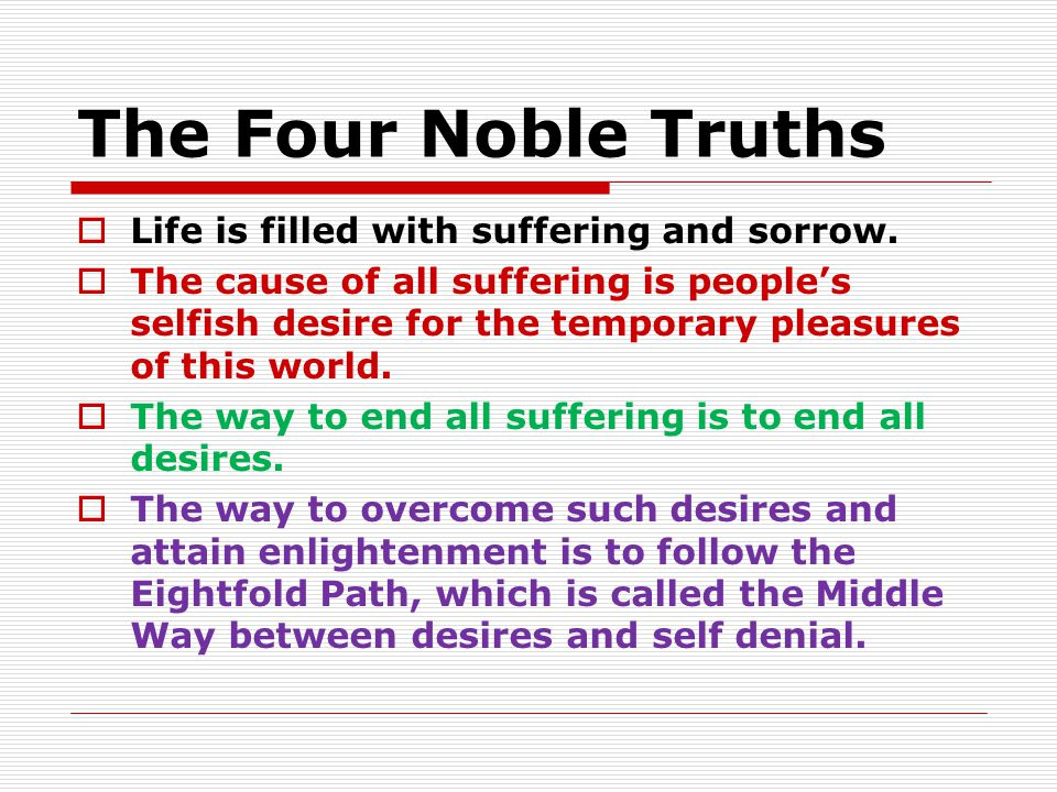The Four Noble Truths  Life is filled with suffering and sorrow.