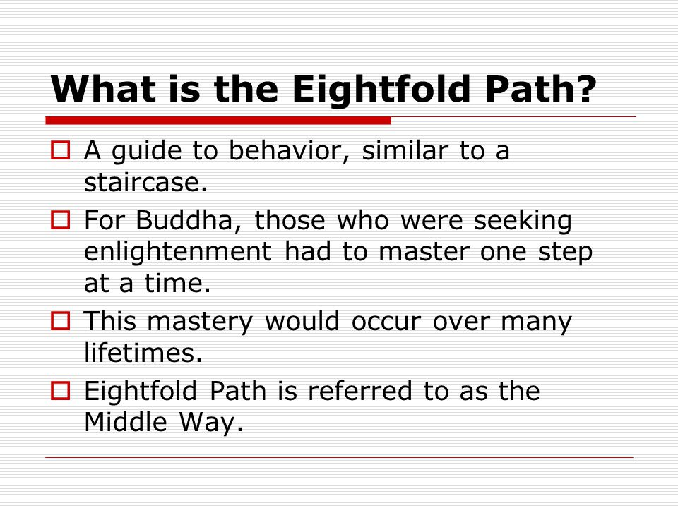 What is the Eightfold Path. A guide to behavior, similar to a staircase.