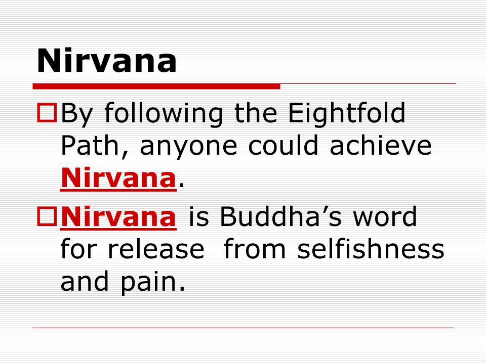 Nirvana  By following the Eightfold Path, anyone could achieve Nirvana.