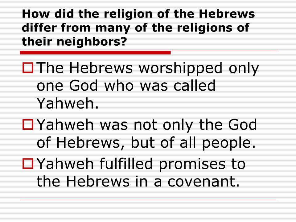 How did the religion of the Hebrews differ from many of the religions of their neighbors.
