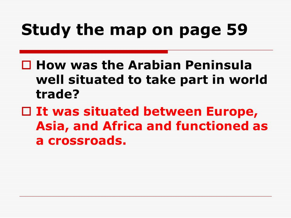 Study the map on page 59  How was the Arabian Peninsula well situated to take part in world trade.