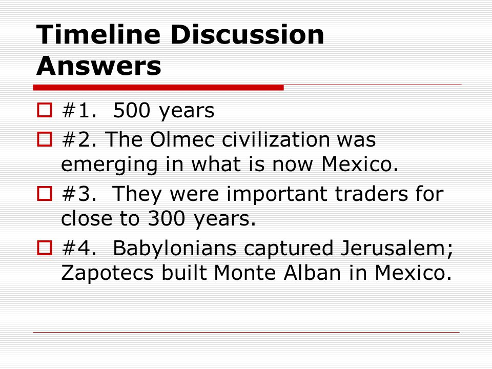 Timeline Discussion Answers  #1.500 years  #2.