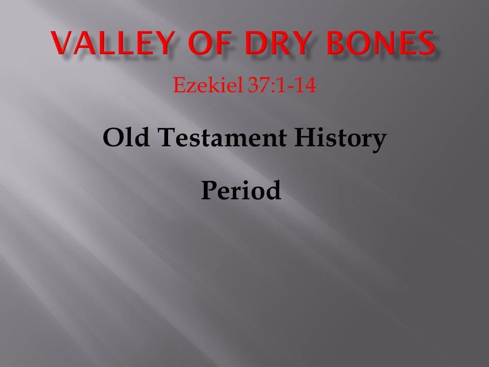 Ezekiel 37:1-14 Old Testament History Period