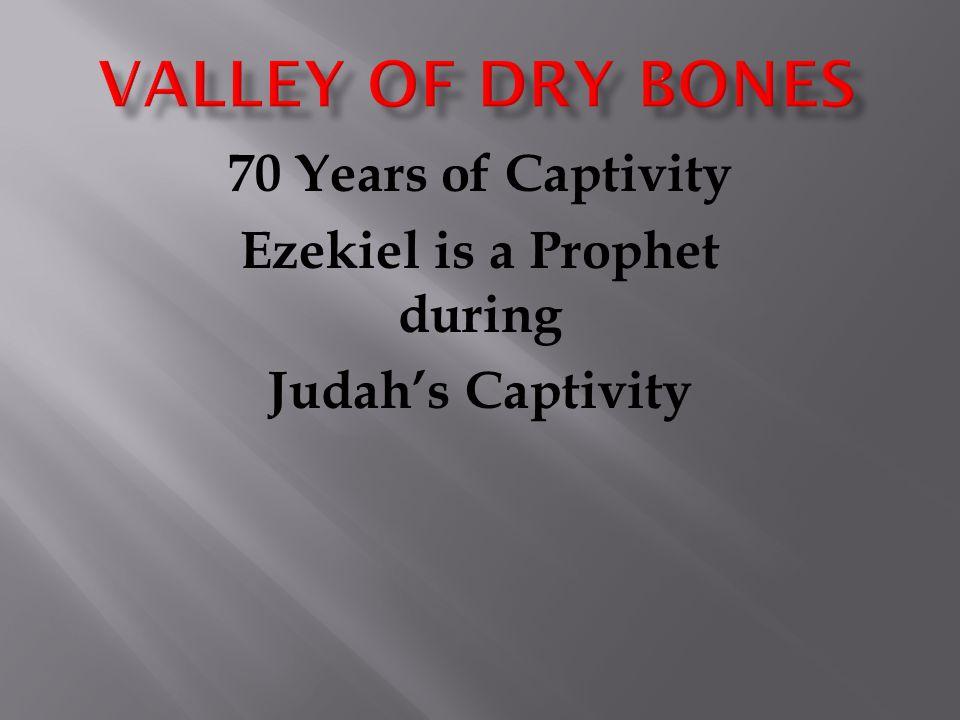 70 Years of Captivity Ezekiel is a Prophet during Judah's Captivity