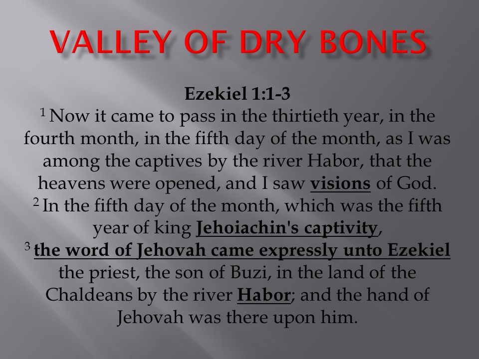 Ezekiel 1:1-3 1 Now it came to pass in the thirtieth year, in the fourth month, in the fifth day of the month, as I was among the captives by the rive