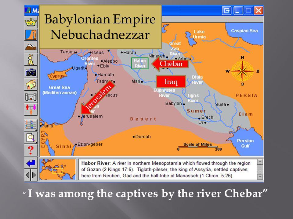 I was among the captives by the river Chebar Babylonian Empire Nebuchadnezzar Chebar Jerusalem Iraq